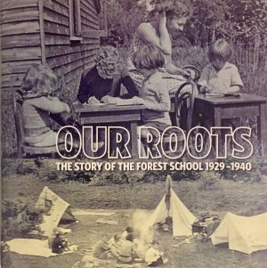 "Forest Schools - ""Our Roots - the story of the Forest School 1929-1940"""